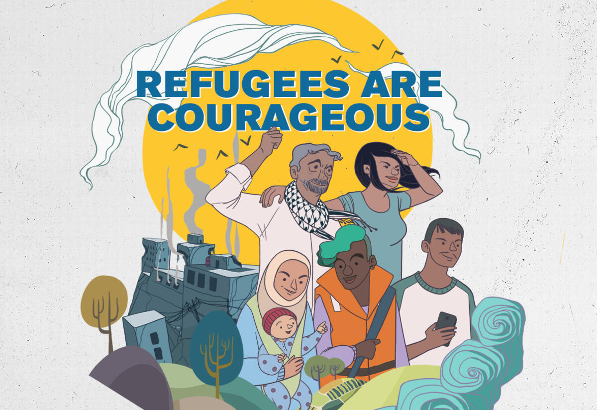 Illustration of refugees from different backgrounds looking empowered. Text reading 'Refugees are Courageous'